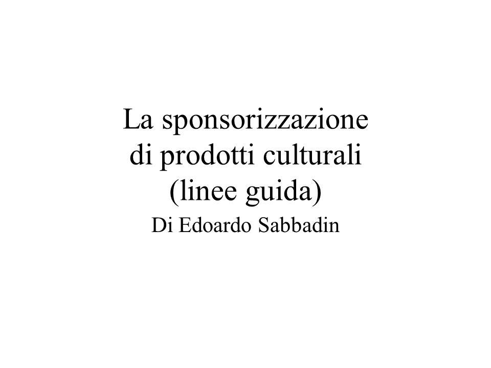 La sponsorizzazione di prodotti culturali (linee guida) Di Edoardo Sabbadin