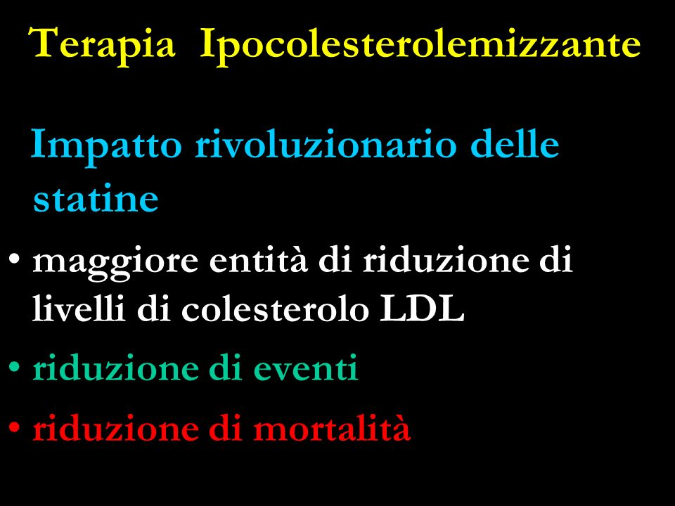 Terapia Ipocolesterolemizzante Impatto rivoluzionario delle statine maggiore entità di riduzione di livelli di colesterolo LDL riduzione di eventi riduzione di mortalità