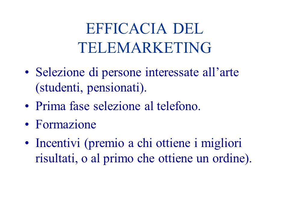EFFICACIA DEL TELEMARKETING Selezione di persone interessate allarte (studenti, pensionati). Prima fase selezione al telefono. Formazione Incentivi (p
