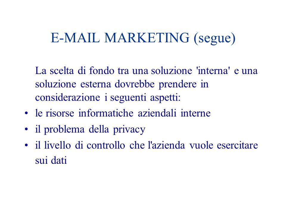 E-MAIL MARKETING (segue) La scelta di fondo tra una soluzione 'interna' e una soluzione esterna dovrebbe prendere in considerazione i seguenti aspetti