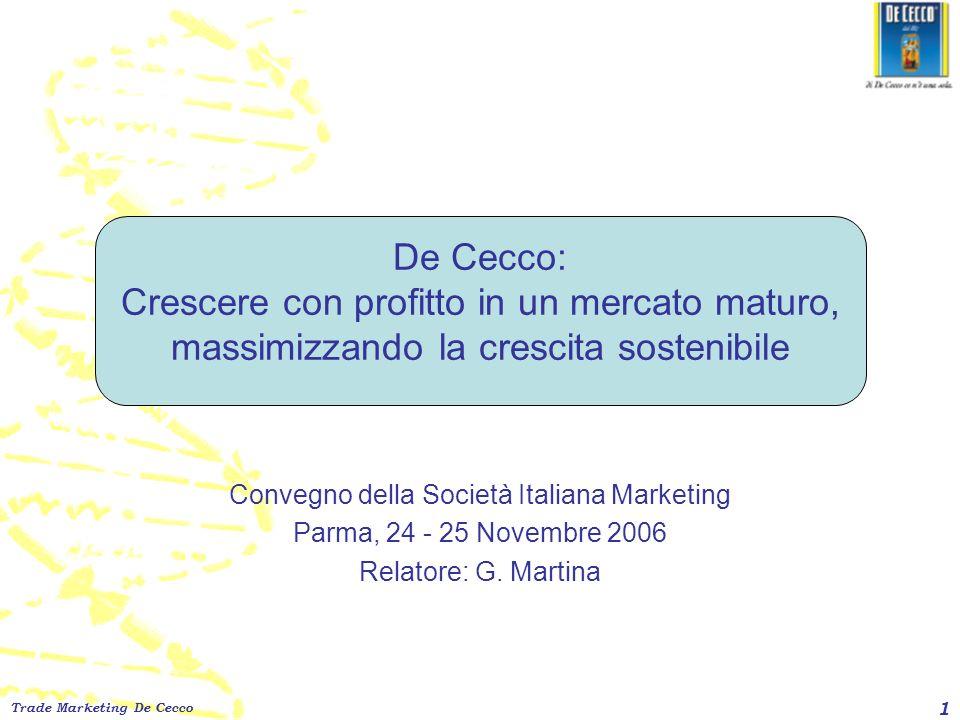Trade Marketing De Cecco 1 De Cecco: Crescere con profitto in un mercato maturo, massimizzando la crescita sostenibile Convegno della Società Italiana