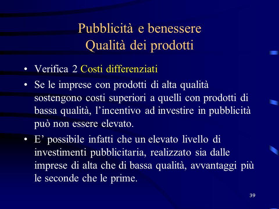 39 Pubblicità e benessere Qualità dei prodotti Verifica 2 Costi differenziati Se le imprese con prodotti di alta qualità sostengono costi superiori a