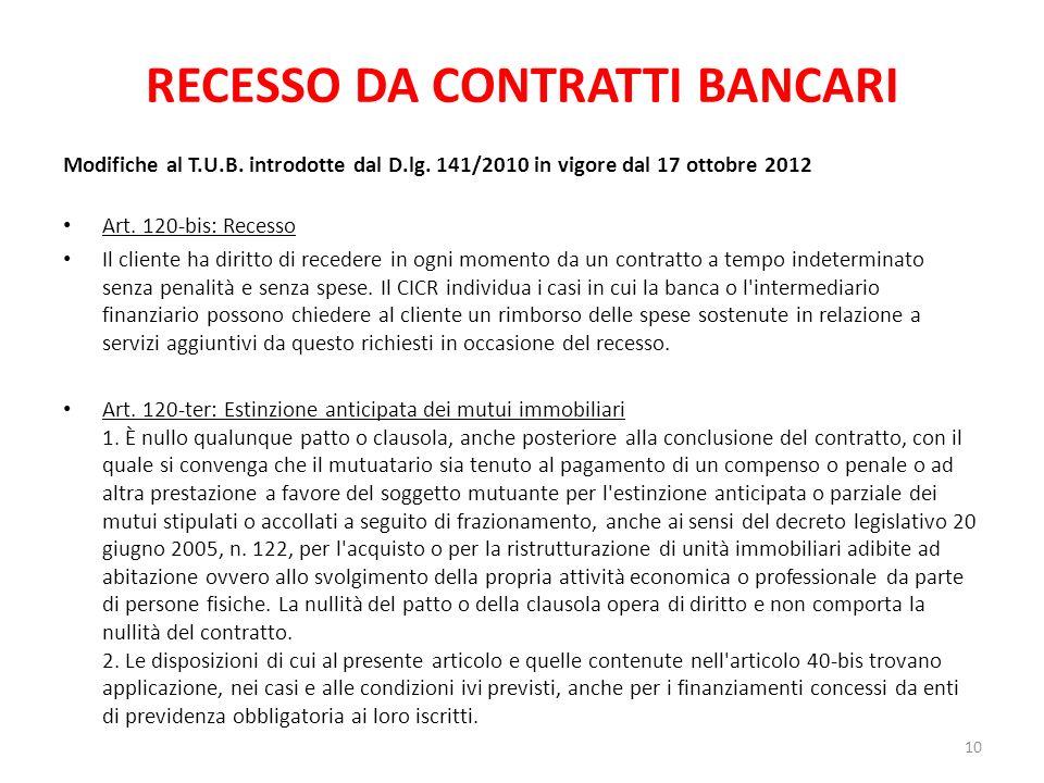 RECESSO DA CONTRATTI BANCARI Modifiche al T.U.B. introdotte dal D.lg. 141/2010 in vigore dal 17 ottobre 2012 Art. 120-bis: Recesso Il cliente ha dirit