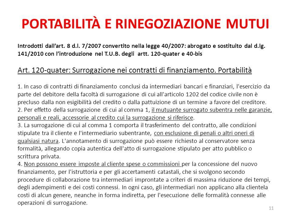 PORTABILITÀ E RINEGOZIAZIONE MUTUI Introdotti dallart. 8 d.l. 7/2007 convertito nella legge 40/2007: abrogato e sostituito dal d.lg. 141/2010 con lint