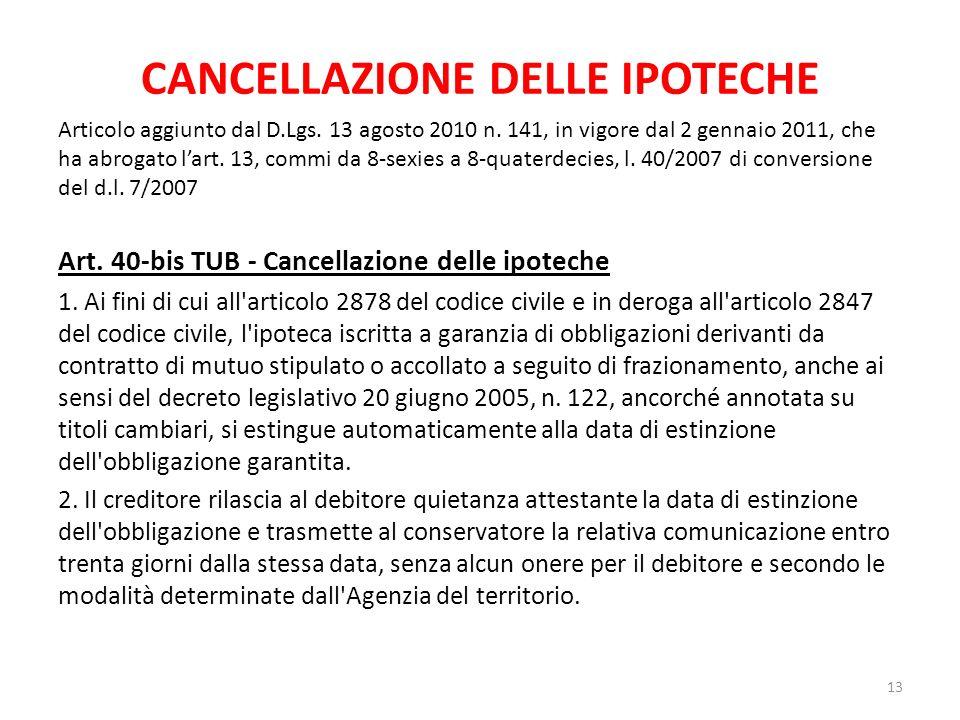 CANCELLAZIONE DELLE IPOTECHE Articolo aggiunto dal D.Lgs. 13 agosto 2010 n. 141, in vigore dal 2 gennaio 2011, che ha abrogato lart. 13, commi da 8-se