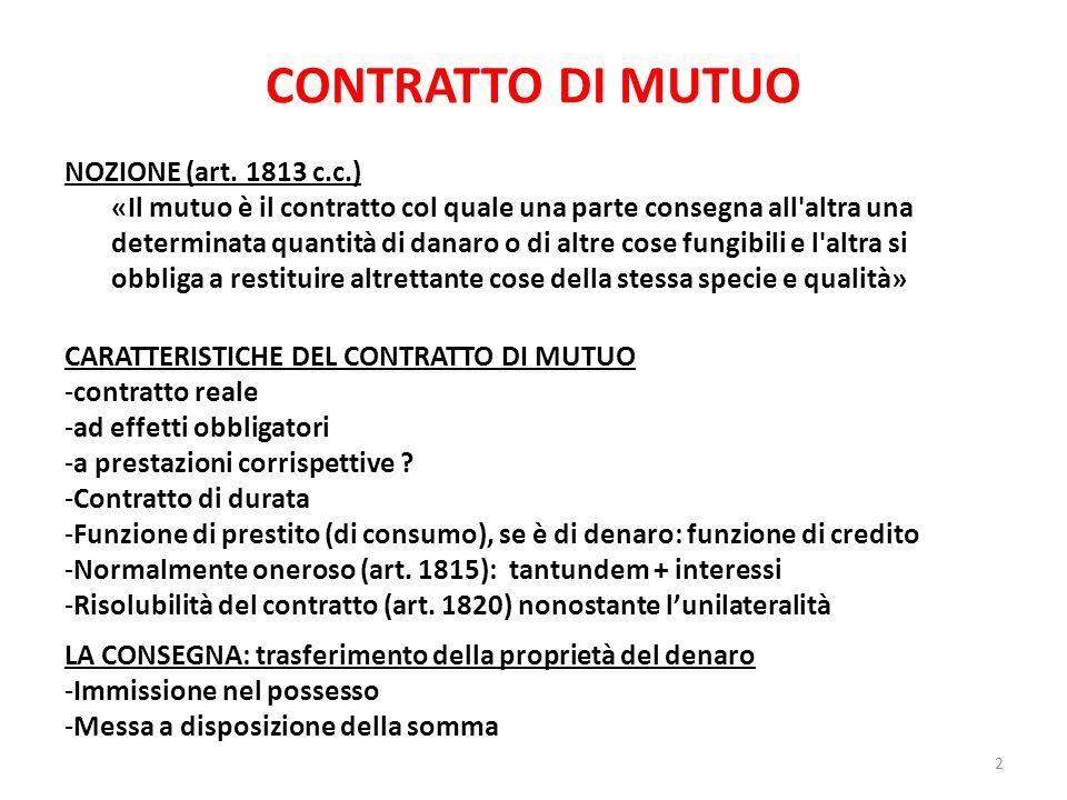 CONTRATTO DI MUTUO NOZIONE (art. 1813 c.c.) «Il mutuo è il contratto col quale una parte consegna all'altra una determinata quantità di danaro o di al