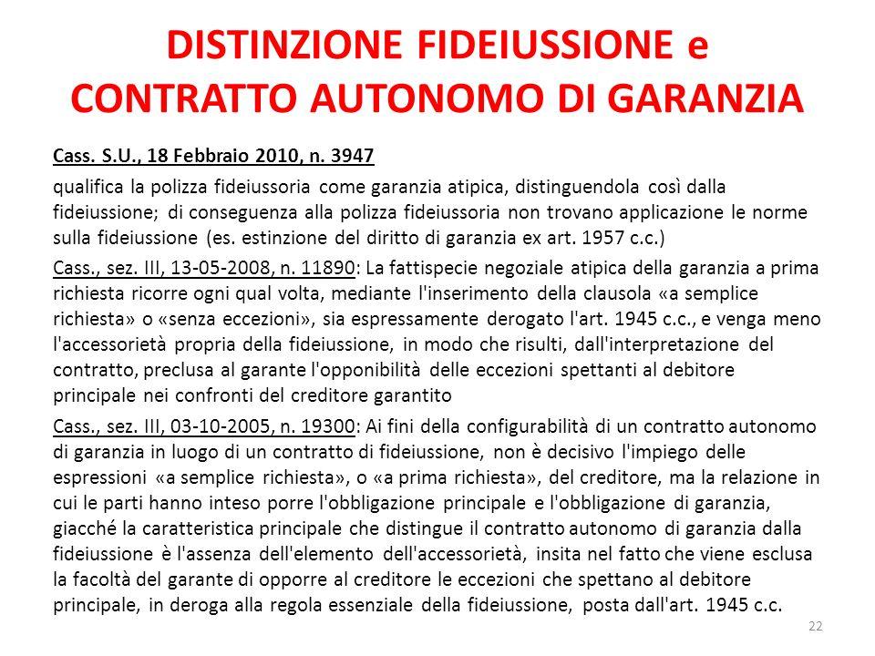 DISTINZIONE FIDEIUSSIONE e CONTRATTO AUTONOMO DI GARANZIA Cass. S.U., 18 Febbraio 2010, n. 3947 qualifica la polizza fideiussoria come garanzia atipic