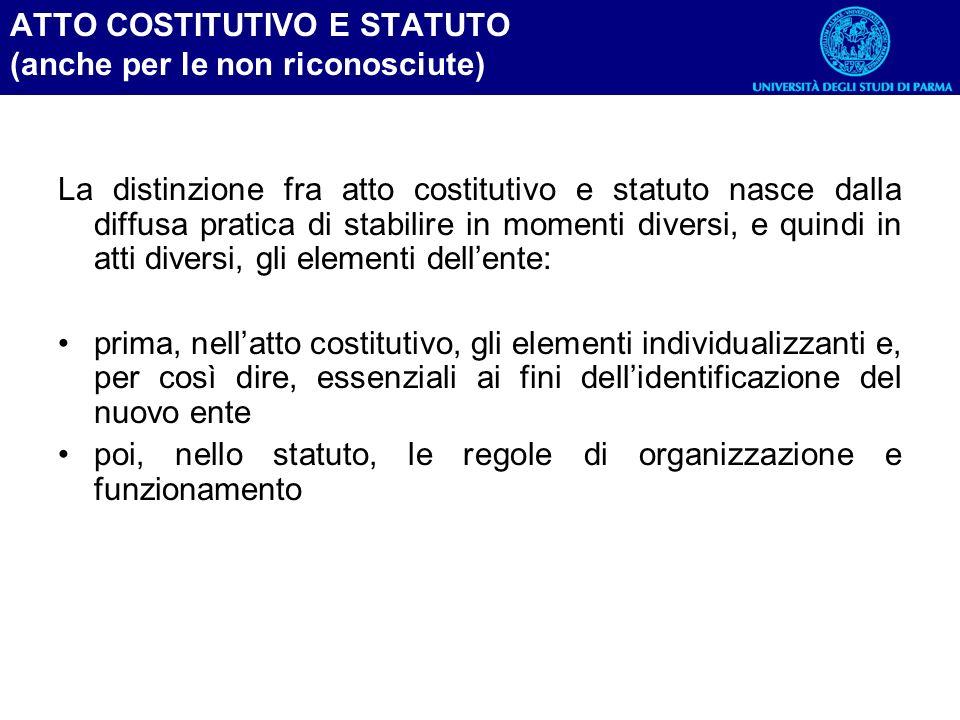 ATTO COSTITUTIVO E STATUTO (anche per le non riconosciute) La distinzione fra atto costitutivo e statuto nasce dalla diffusa pratica di stabilire in m