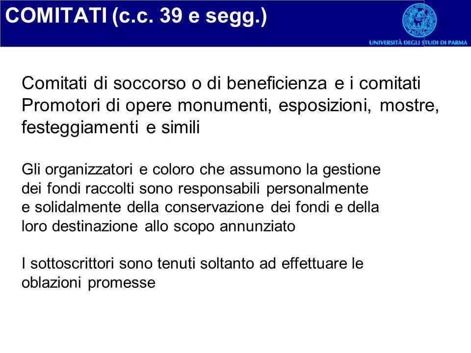 COMITATI (c.c. 39 e segg.) Comitati di soccorso o di beneficienza e i comitati Promotori di opere monumenti, esposizioni, mostre, festeggiamenti e sim