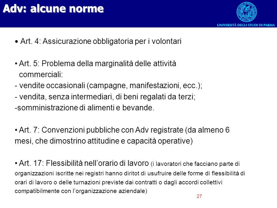27 Adv: alcune norme Art. 4: Assicurazione obbligatoria per i volontari Art. 5: Problema della marginalità delle attività commerciali: - vendite occas