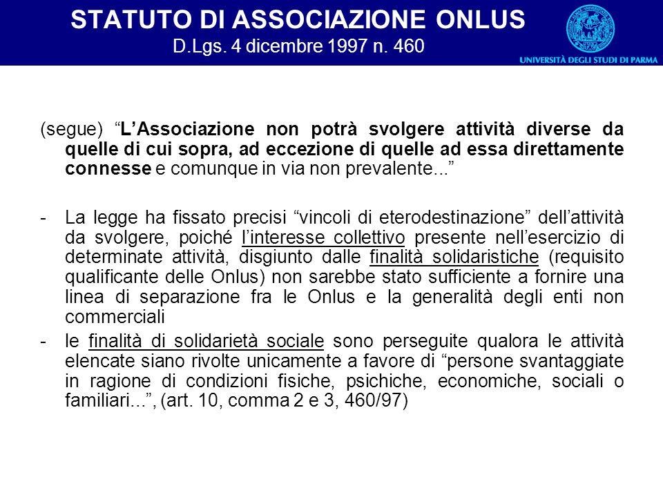 STATUTO DI ASSOCIAZIONE ONLUS D.Lgs. 4 dicembre 1997 n. 460 (segue) LAssociazione non potrà svolgere attività diverse da quelle di cui sopra, ad eccez