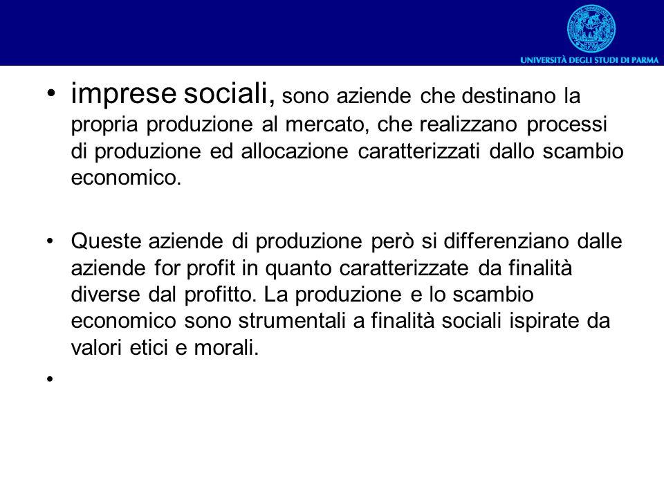 imprese sociali, sono aziende che destinano la propria produzione al mercato, che realizzano processi di produzione ed allocazione caratterizzati dall