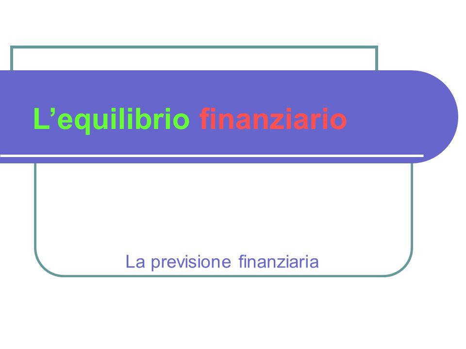 La previsione finanziaria Lequilibrio finanziario