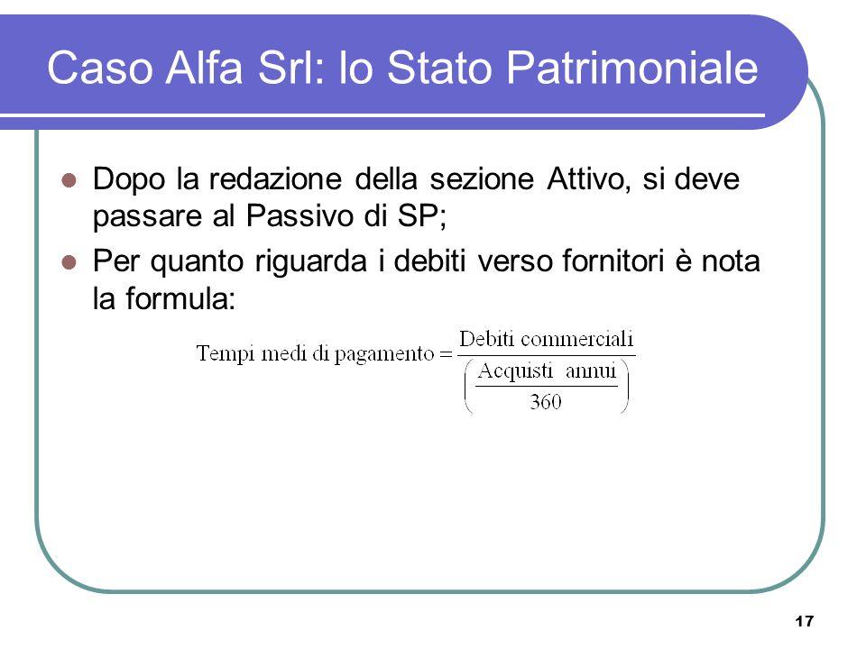 17 Caso Alfa Srl: lo Stato Patrimoniale Dopo la redazione della sezione Attivo, si deve passare al Passivo di SP; Per quanto riguarda i debiti verso fornitori è nota la formula: