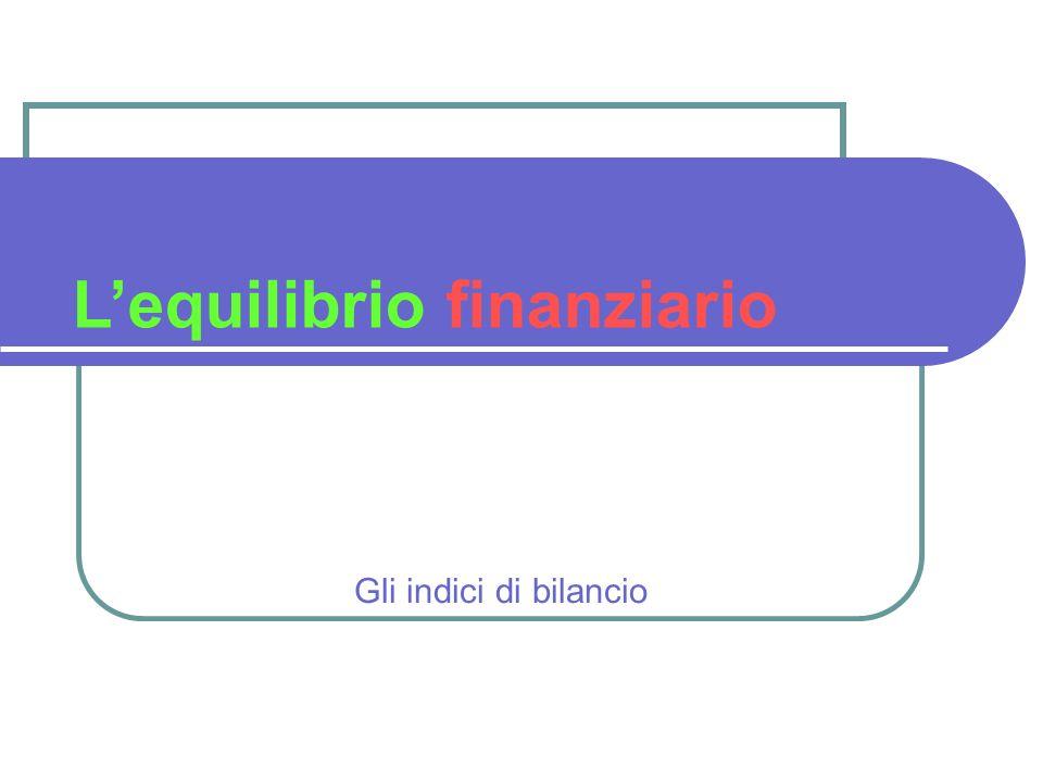 Gli indici di bilancio Lequilibrio finanziario