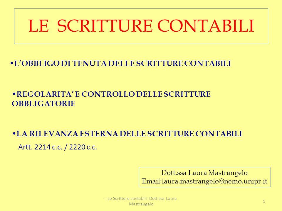 LE SCRITTURE CONTABILI LA RILEVANZA ESTERNA DELLE SCRITTURE CONTABILI LOBBLIGO DI TENUTA DELLE SCRITTURE CONTABILI REGOLARITA E CONTROLLO DELLE SCRITTURE OBBLIGATORIE Artt.