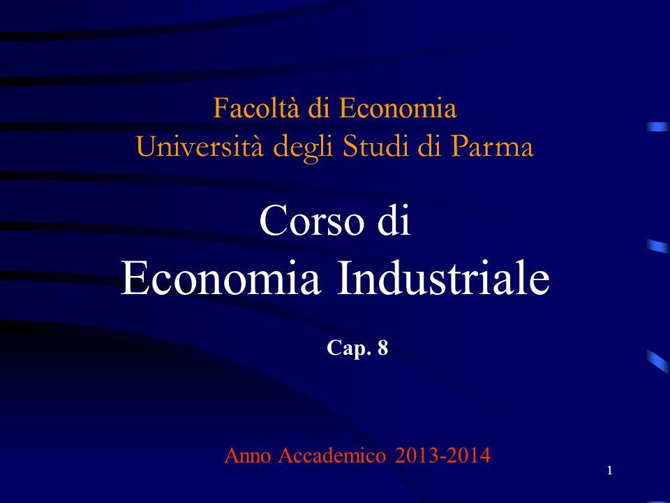 1 Facoltà di Economia U niversità degli Studi di Parma Corso di Economia Industriale Cap. 8 Anno Accademico 2013-2014