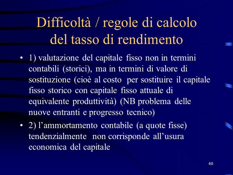 40 Difficoltà / regole di calcolo del tasso di rendimento 1) valutazione del capitale fisso non in termini contabili (storici), ma in termini di valor