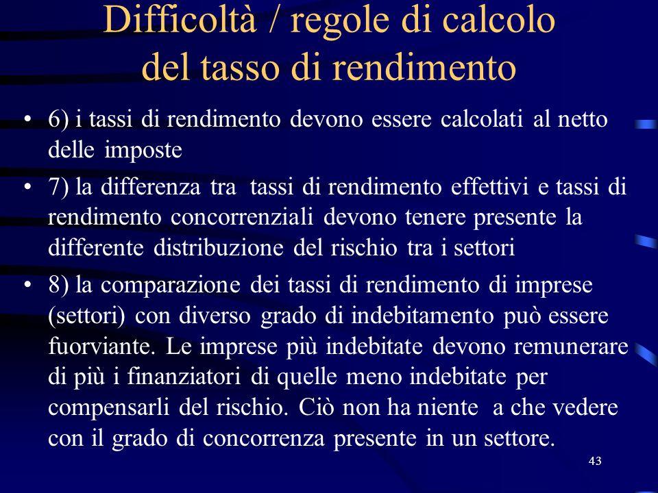 43 Difficoltà / regole di calcolo del tasso di rendimento 6) i tassi di rendimento devono essere calcolati al netto delle imposte 7) la differenza tra