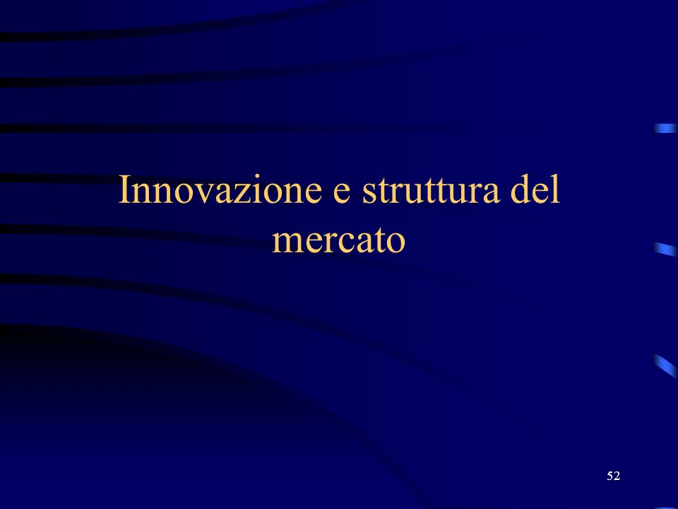 52 Innovazione e struttura del mercato