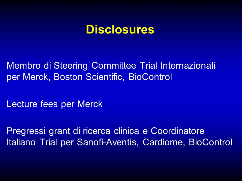 Disclosures Membro di Steering Committee Trial Internazionali per Merck, Boston Scientific, BioControl Lecture fees per Merck Pregressi grant di ricer