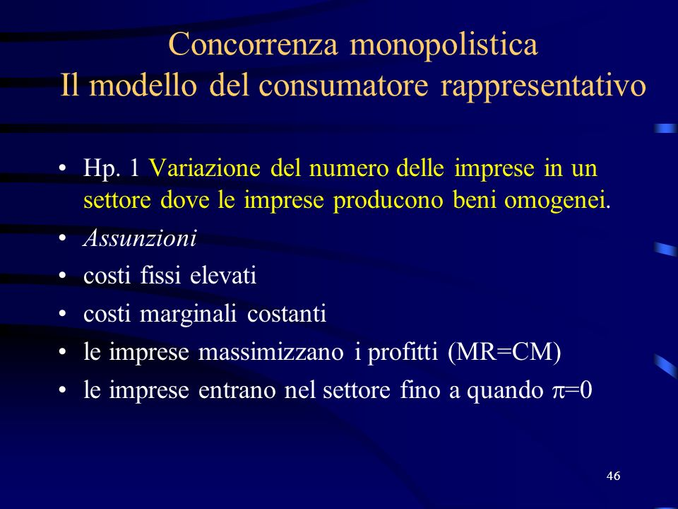 46 Concorrenza monopolistica Il modello del consumatore rappresentativo Hp. 1 Variazione del numero delle imprese in un settore dove le imprese produc