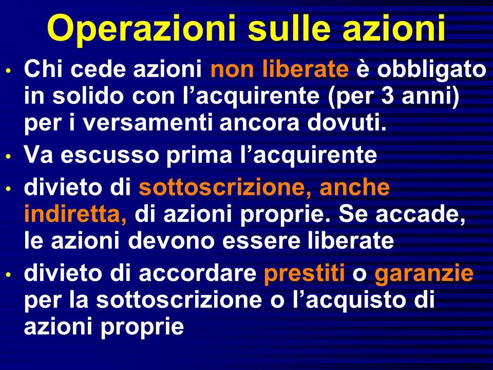 Operazioni sulle azioni Chi cede azioni non liberate è obbligato in solido con lacquirente (per 3 anni) per i versamenti ancora dovuti.