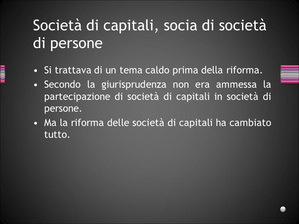 Società e capacità di agire La partecipazione ad una società di persone richiede la capacità di agire, la partecipazione ad una s.n.c.
