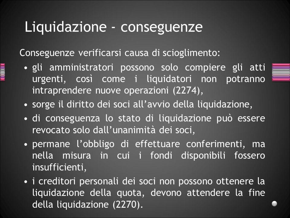 Liquidazione - scopi soddisfacimento creditori sociali, distribuzione ai soci eventuale residuo attivo.