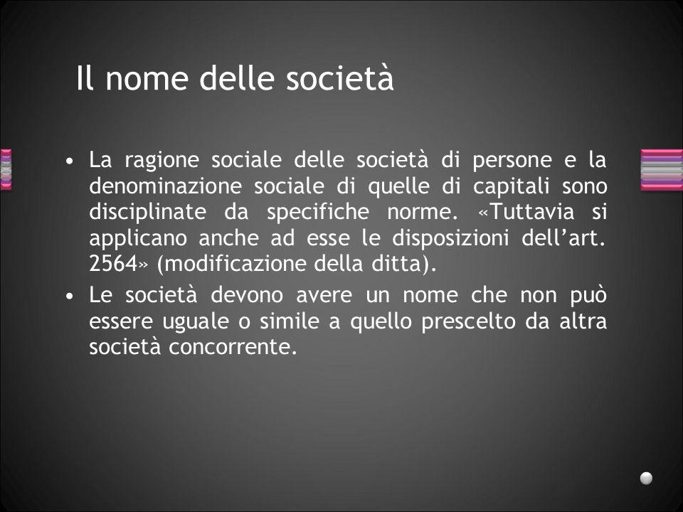 Il nome delle società La ragione sociale delle società di persone e la denominazione sociale di quelle di capitali sono disciplinate da specifiche nor