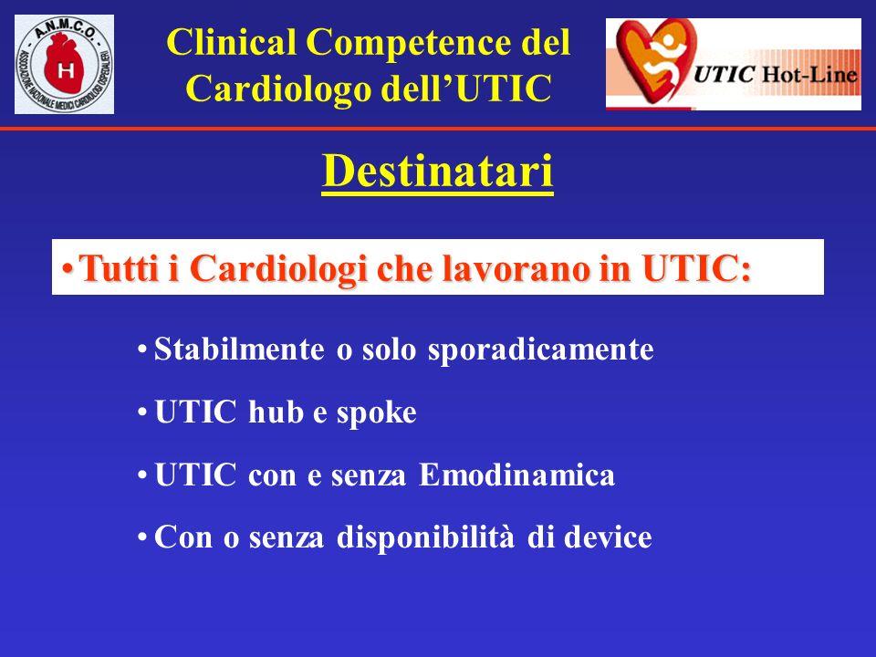 Clinical Competence del Cardiologo dellUTIC Destinatari Tutti i Cardiologi che lavorano in UTIC:Tutti i Cardiologi che lavorano in UTIC: Stabilmente o