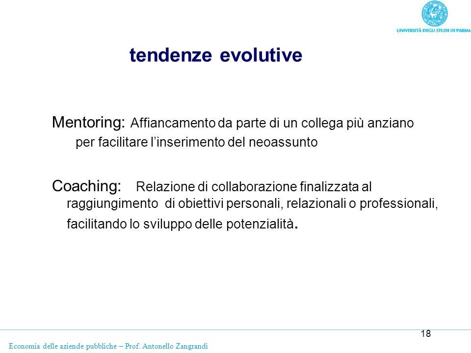 Economia delle aziende pubbliche – Prof. Antonello Zangrandi 18 tendenze evolutive Mentoring: Affiancamento da parte di un collega più anziano per fac