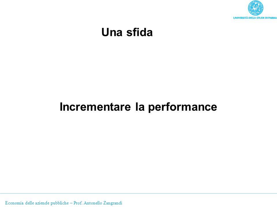 Economia delle aziende pubbliche – Prof. Antonello Zangrandi Una sfida Incrementare la performance
