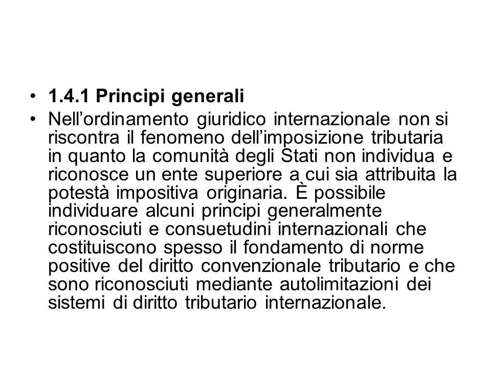 1.4.1 Principi generali Nellordinamento giuridico internazionale non si riscontra il fenomeno dellimposizione tributaria in quanto la comunità degli S
