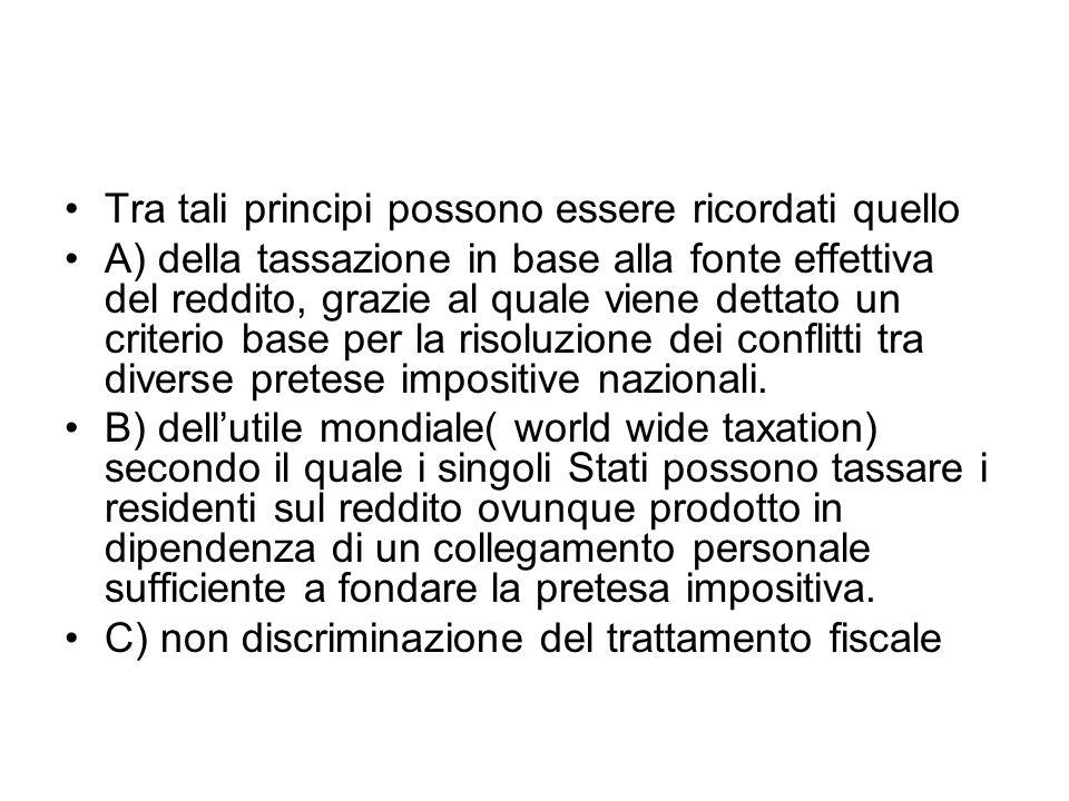 Tra tali principi possono essere ricordati quello A) della tassazione in base alla fonte effettiva del reddito, grazie al quale viene dettato un crite