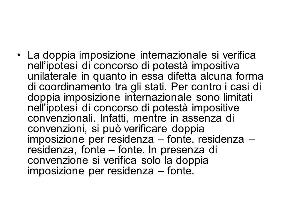 La doppia imposizione internazionale si verifica nellipotesi di concorso di potestà impositiva unilaterale in quanto in essa difetta alcuna forma di c