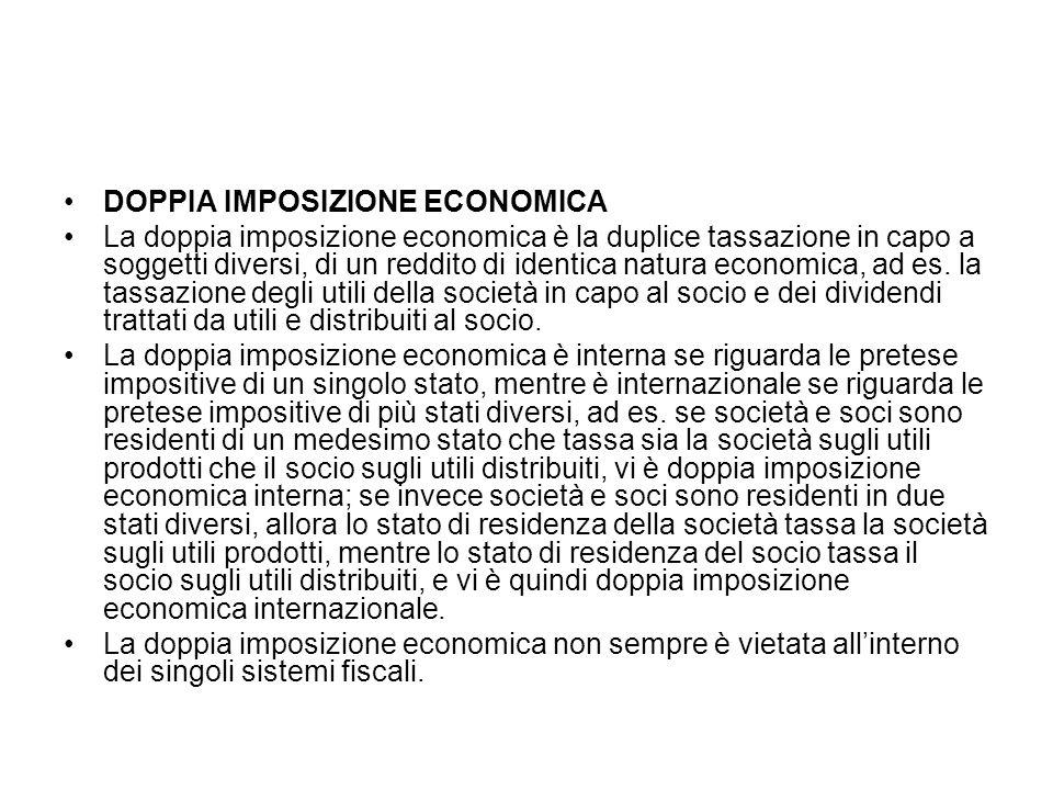 DOPPIA IMPOSIZIONE ECONOMICA La doppia imposizione economica è la duplice tassazione in capo a soggetti diversi, di un reddito di identica natura econ