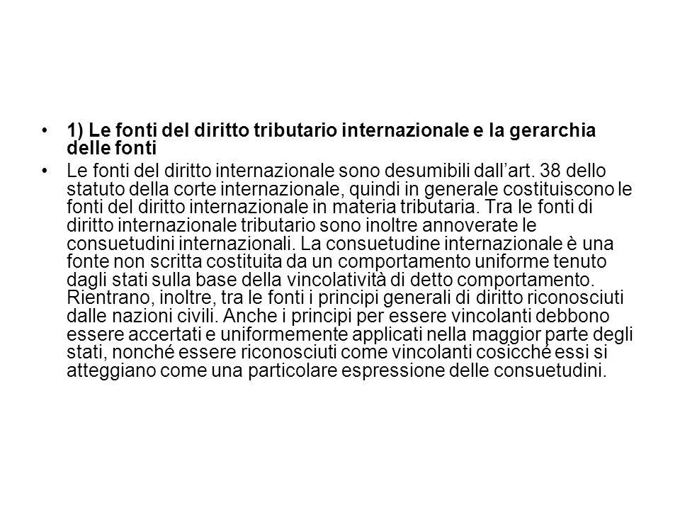 1) Le fonti del diritto tributario internazionale e la gerarchia delle fonti Le fonti del diritto internazionale sono desumibili dallart. 38 dello sta