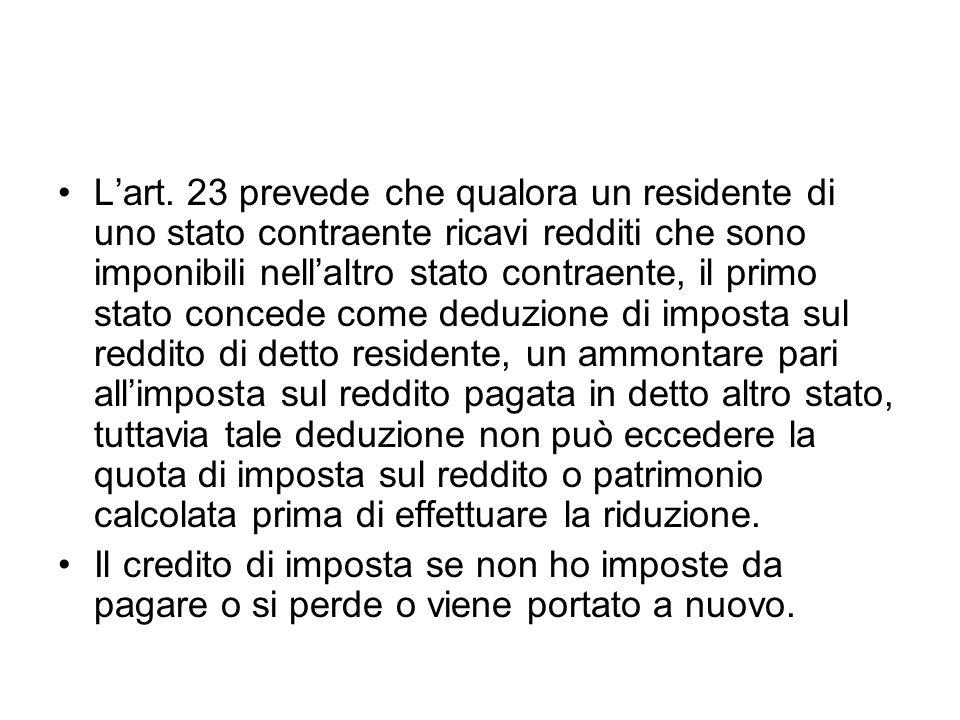 Lart. 23 prevede che qualora un residente di uno stato contraente ricavi redditi che sono imponibili nellaltro stato contraente, il primo stato conced