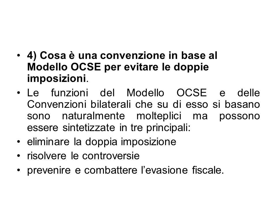 4) Cosa è una convenzione in base al Modello OCSE per evitare le doppie imposizioni. Le funzioni del Modello OCSE e delle Convenzioni bilaterali che s