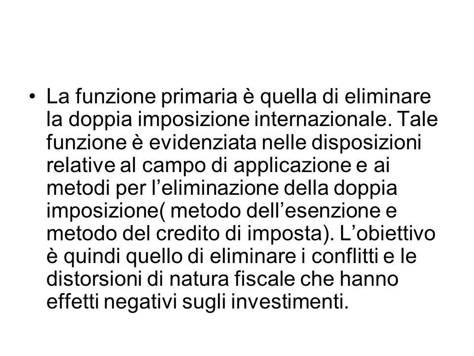 La funzione primaria è quella di eliminare la doppia imposizione internazionale. Tale funzione è evidenziata nelle disposizioni relative al campo di a
