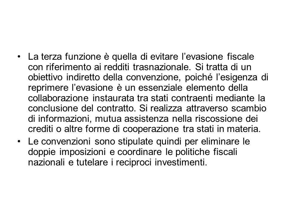 La terza funzione è quella di evitare levasione fiscale con riferimento ai redditi trasnazionale. Si tratta di un obiettivo indiretto della convenzion