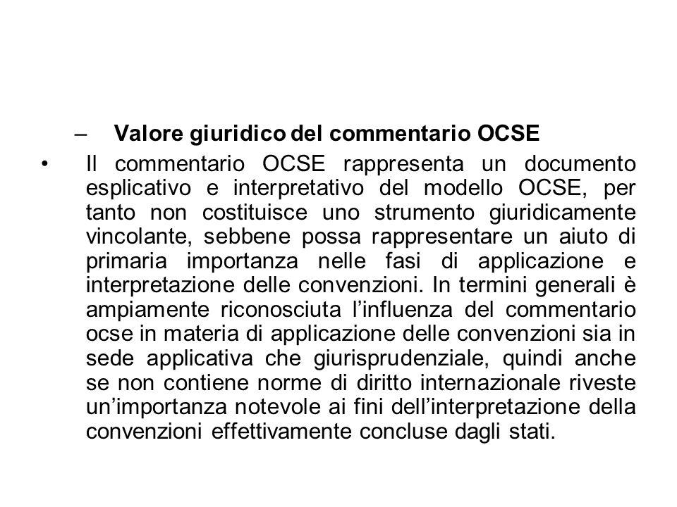–Valore giuridico del commentario OCSE Il commentario OCSE rappresenta un documento esplicativo e interpretativo del modello OCSE, per tanto non costi