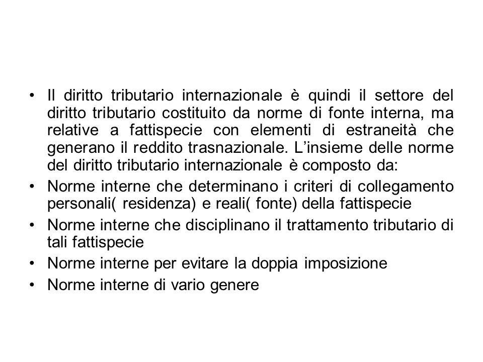 Il diritto tributario internazionale è quindi il settore del diritto tributario costituito da norme di fonte interna, ma relative a fattispecie con el
