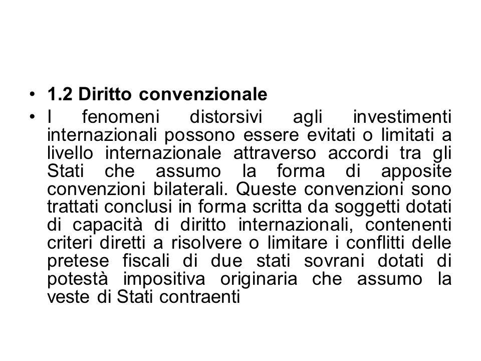 1.2 Diritto convenzionale I fenomeni distorsivi agli investimenti internazionali possono essere evitati o limitati a livello internazionale attraverso