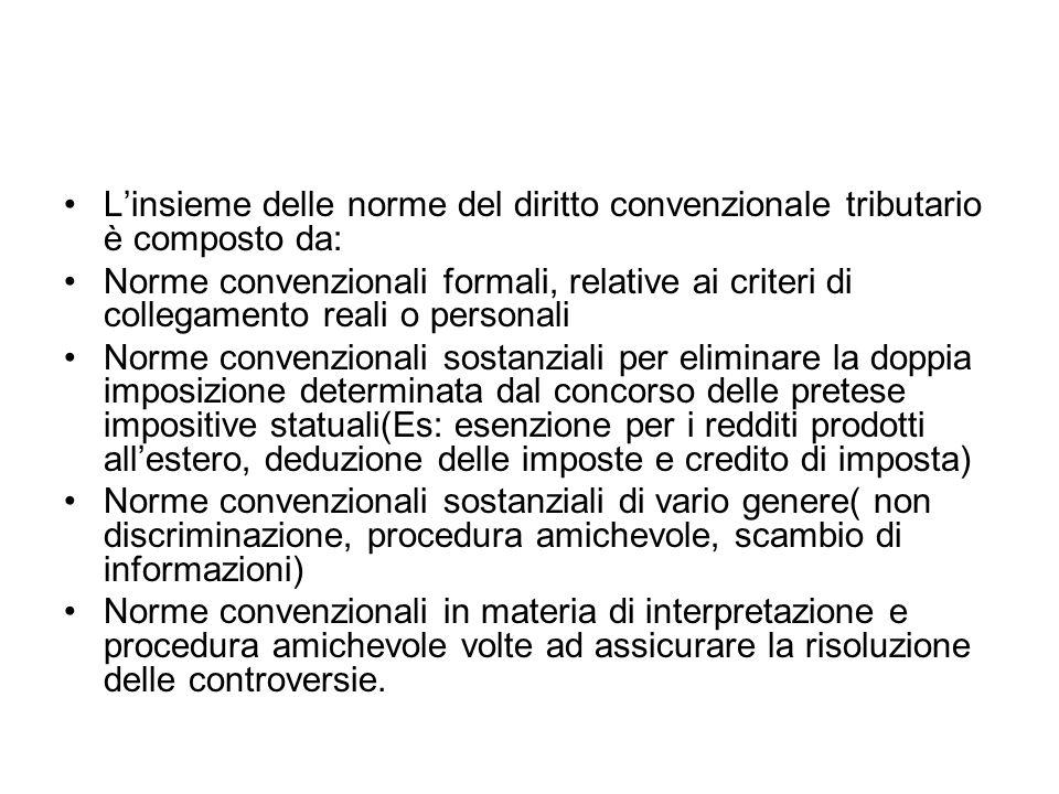 Linsieme delle norme del diritto convenzionale tributario è composto da: Norme convenzionali formali, relative ai criteri di collegamento reali o pers