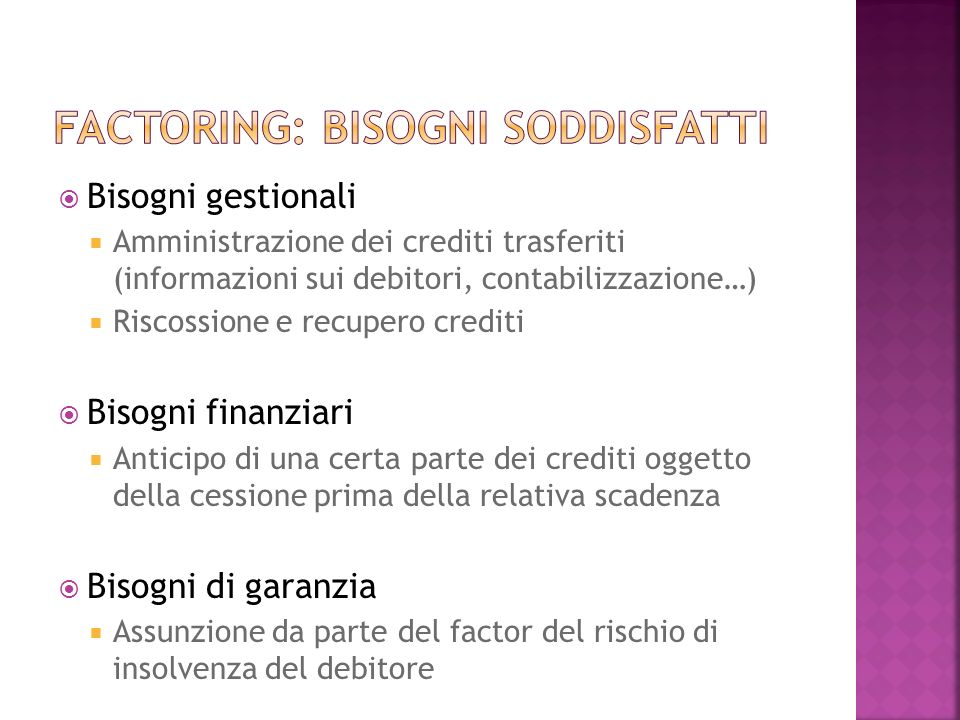 Bisogni gestionali Amministrazione dei crediti trasferiti (informazioni sui debitori, contabilizzazione…) Riscossione e recupero crediti Bisogni finan
