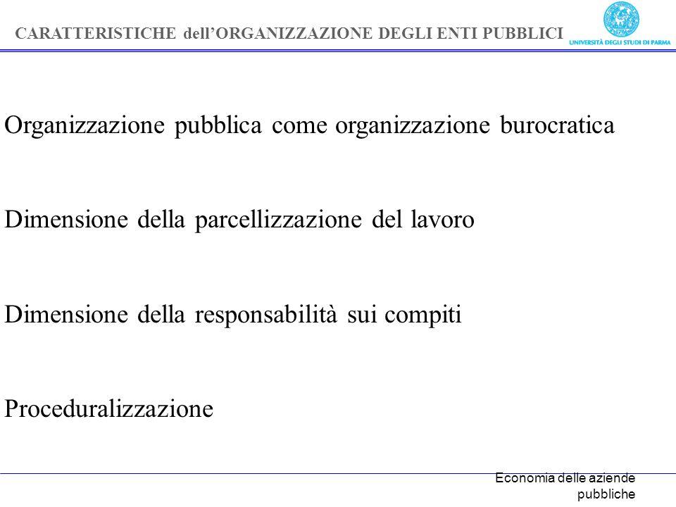 Economia delle aziende pubbliche Organizzazione pubblica come organizzazione burocratica Dimensione della parcellizzazione del lavoro Dimensione della