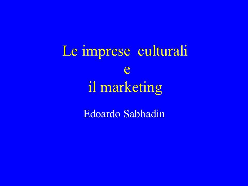 Le imprese culturali e il marketing Edoardo Sabbadin