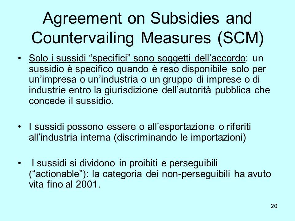 21 Sussidi proibiti: sussidi che richiedono al ricevente di raggiungere certi obiettivi in termini di esportazioni, oppure che usi input domestici invece che importati.